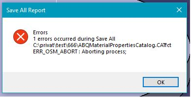 Errors 1 errors occurred during Save All cesta_ukládání\ABQMaterialPropertiesCatalog.CATfct ERR_OSM_ABORT : Aborting process